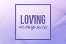 Worship Series Easter 2019- Loving
